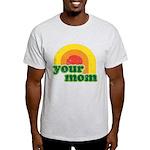 Your Mom Light T-Shirt