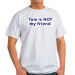 Tom is NOT my friend Ash Grey T-Shirt
