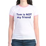 Tom is NOT my friend Jr. Ringer T-Shirt