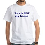 Tom is NOT my friend White T-Shirt