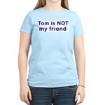 Tom is NOT my friend Women's Pink T-Shirt