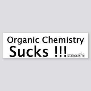 Organic Chemistry Sucks Bumper Sticker