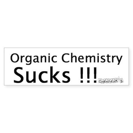 Organic Chemistry Sucks Bumper Sticker
