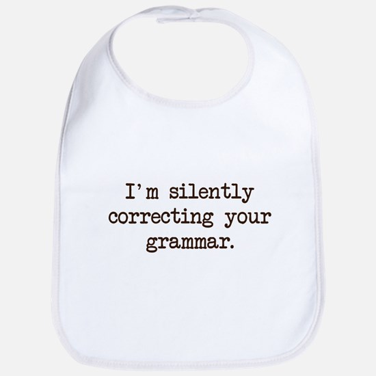Im Silently Correcting Your Grammar. Baby Bib