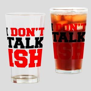 I Dont Talk ISH Drinking Glass