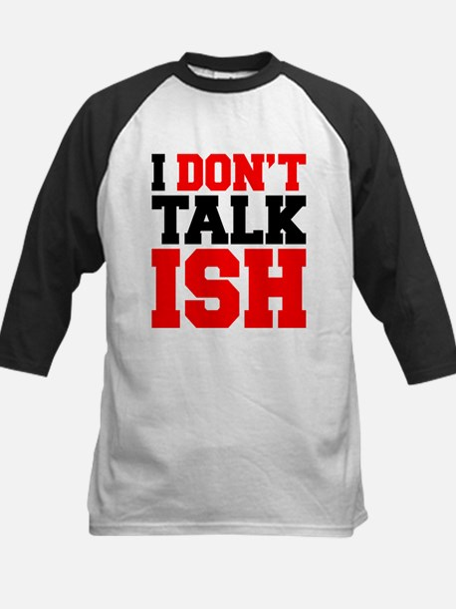I Dont Talk ISH Kids Baseball Jersey