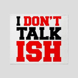 I Dont Talk ISH Throw Blanket