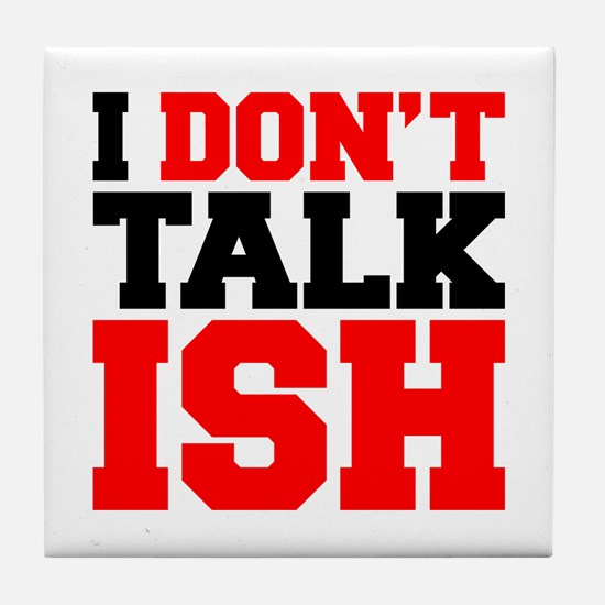 I Dont Talk ISH Tile Coaster