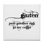 gluten puts another nail in my coffin Tile Coaster