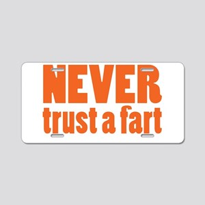 NEVER Trust a Fart Aluminum License Plate
