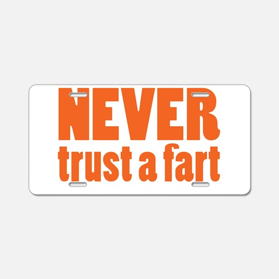 NEVER Trust a Fart Aluminum License Plate
