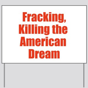 Fracking, Killing the American Dream Yard Sign