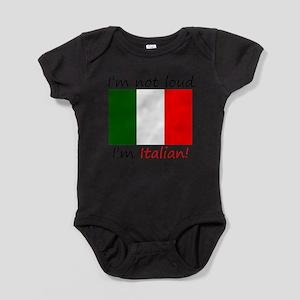 Im Not Loud Im Italian Body Suit