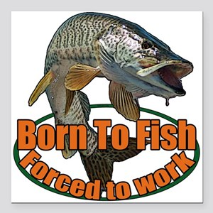 """Born to fish forced to work Square Car Magnet 3"""" x"""
