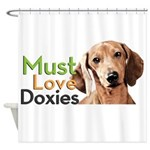 Must Love Doxies Shower Curtain