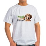 Must Love Doxies Light T-Shirt