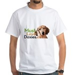 Must Love Doxies White T-Shirt