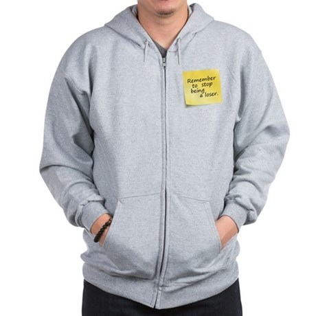 Remember to stop being a loser Zip Hoodie