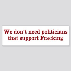 We don't need fracking politiciansSticker (Bumper)