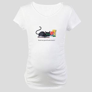 Read any good books lately? Maternity T-Shirt