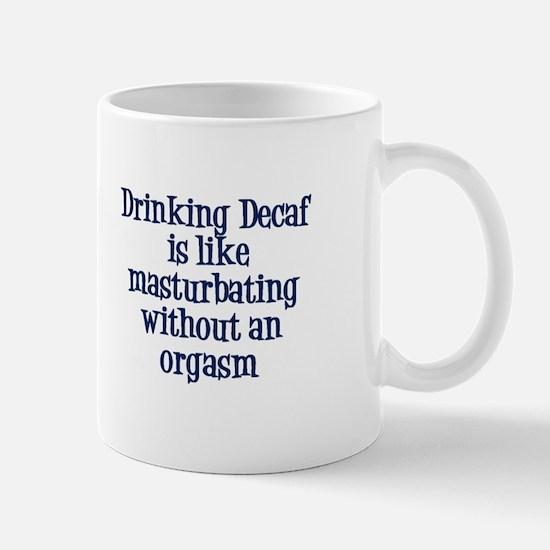 Drinking Decaf Mug