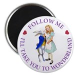 Follow Me - I'll Take You to Wonderland Magnet