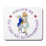 Follow Me - I'll Take You to Wonderland Mousepad