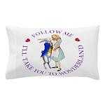 Follow Me - I'll Take You to Wonderland Pillow Cas