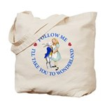 Follow Me - I'll Take You to Wonderland Tote Bag