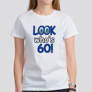 Look who's 60 Women's T-Shirt
