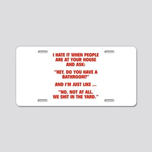 Do You Have A Bathroom? Aluminum License Plate