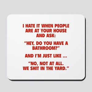 Do You Have A Bathroom? Mousepad