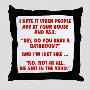 Do You Have A Bathroom? Throw Pillow