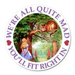 We're All Quite Mad, You'll Fit R Round Car Magnet