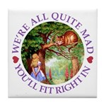 We're All Quite Mad, You'll Fit Right Tile Coaster