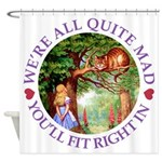 We're All Quite Mad, You'll Fit Rig Shower Curtain