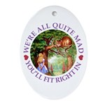 We're All Quite Mad, You'll Fit Ri Ornament (Oval)