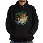 We're All Quite Mad, You'll Fit Right In! Hoodie (