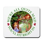 We're All Quite Mad, You'll Fit Right In! Mousepad