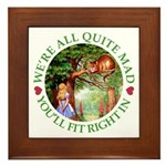 We're All Quite Mad, You'll Fit Right In! Framed T