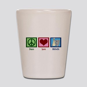Peace Love Midwife Shot Glass