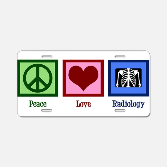 Peace Love Radiology Aluminum License Plate