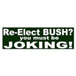 Bush? You Must Be Joking Bumper Sticker