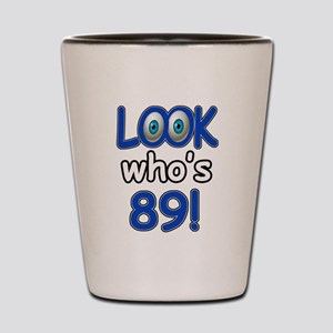 Look who's 89 Shot Glass