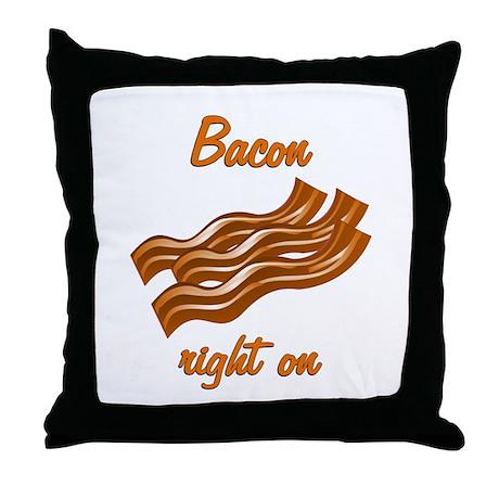 Bacon Right On Throw Pillow