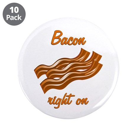 """Bacon Right On 3.5"""" Button (10 pack)"""
