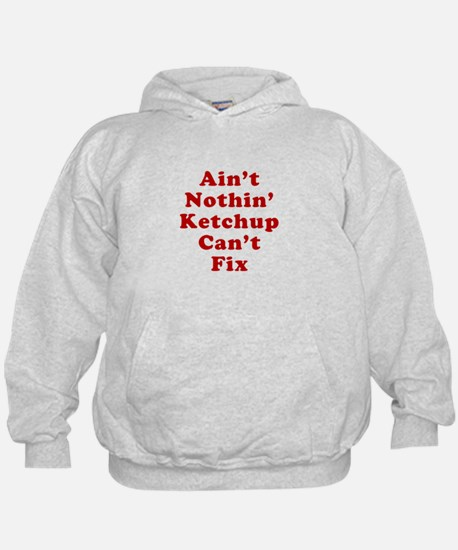 Aint Nothin Ketchup Cant Fix Hoodie