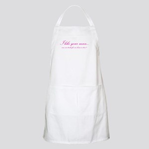 I like your man... BBQ Apron