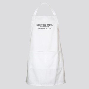 I like your wife... BBQ Apron