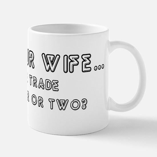 I like your wife... Mug